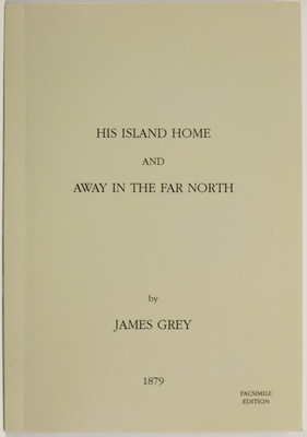 His Island Home and Away in the Far North - A Narrative of Travels in that part of the Colony North of Auckland