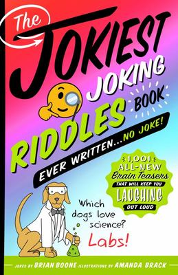 The Jokiest Joking Riddles Book Ever Written ... No Joke!
