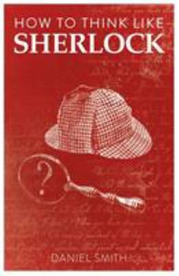 How to Think Like Sherlock - Improve Your Powers of Observation, Memory and Deduction