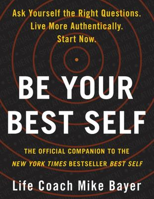 Be Your Best Self: An Interactive Companion to the New York Times Bestseller Best Self