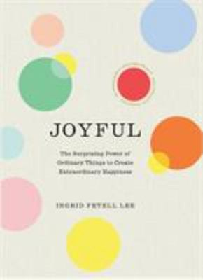 Joyful: The Art of Finding Happiness All Around You