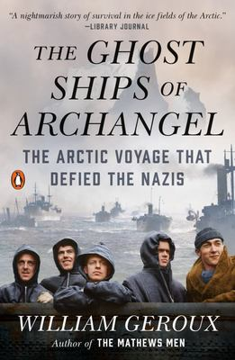The Ghost Ships of Archangel: The Arctic Voyage That Defied the Nazis