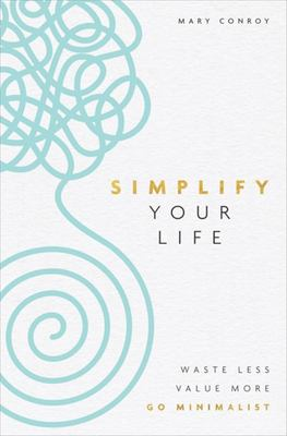 Simplify Your Life - Waste Less, Value More, Go Minimalist