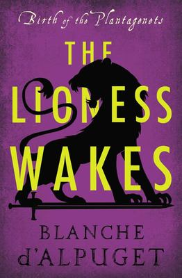 The Lioness Wakes (Birth of the Plantagenets #4)