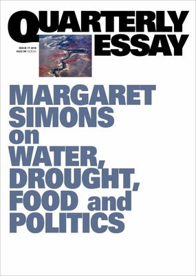 Quarterly Essay 77: Cry Me a River, The Tragedy of the Murray-Darling Basin by Margaret Simons