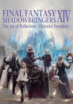 Final Fantasy XIV: Shadowbringers - The Art of Reflection - Histories Forsaken-