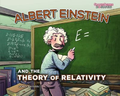 Albert Einstein and the Theory of Relativity (Graphic Biography)