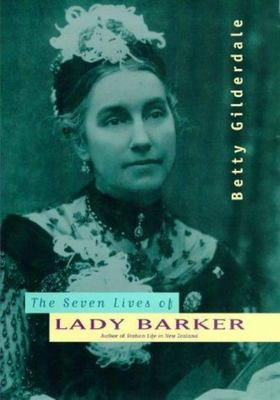 The Seven Lives of Lady Barker - Author of Station Life in New Zealand