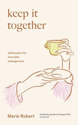 Keep It Together - Philosophy for Everyday Emergencies