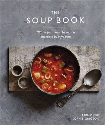 The Soup Book - 200 Recipes, Season by Season