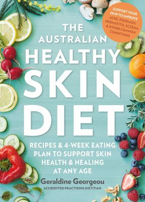 The Australian Healthy Skin Diet: Recipes and 4-Week Eating Plan to Support Skin Health and Healing at Any Age