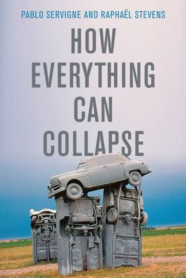How Everything Can Collapse - A Manual for Our Times