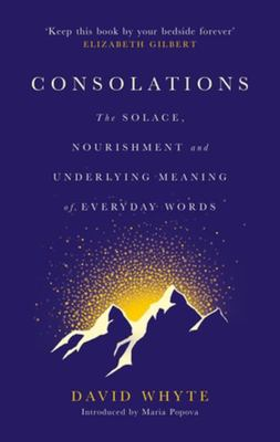 Consolations - The Solace, Nourishment and Underlying Meaning of Everyday Words