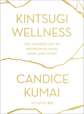 Kintsugi Wellness - The Japanese Art of Nourishing Mind, Body, and Spirit
