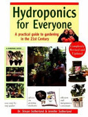 Hydroponics for Everyone - A Practical Guide to Gardening in the 21st Century