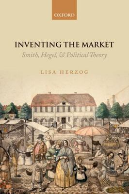 Inventing the Market - Smith, Hegel, and Political Theory