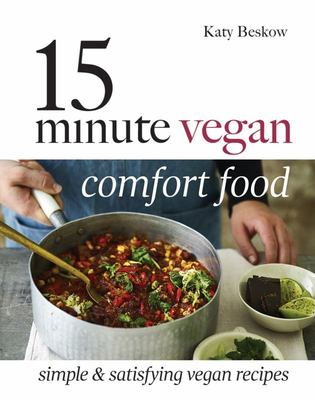 15 Minute Vegan Comfort Food: Simple and Satisfying Vegan Recipes