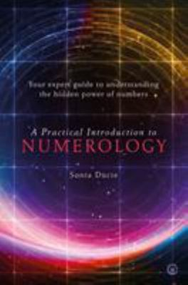 A Practical Introduction to Numerology - Your Expert Guide to Understanding the Hidden Power of Numbers