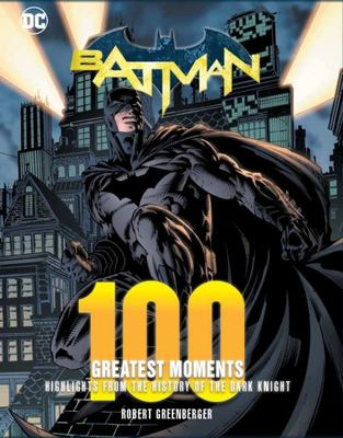 Batman: Highlights from the History of the Dark Knight (100 Greatest Moments)