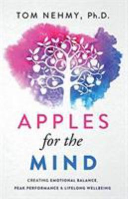 Apples for the Mind - Creating Emotional Balance, Peak Performance and Lifelong Wellbeing