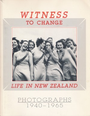 WITNESS TO CHANGE Life in New Zealand Photographs 1940-1965