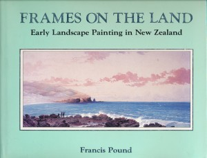 FRAMES ON THE LAND Early Landscape Painting in New Zealand