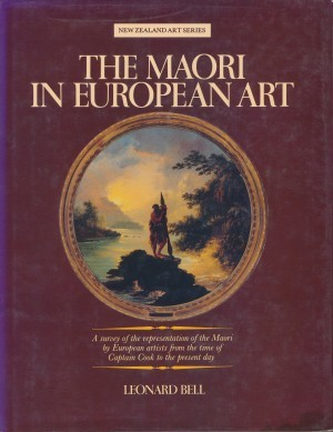 THE MAORI IN EUROPEAN ART A survey of the representation of the Maori by European artists from the time of Captain Cook to the present day