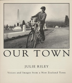 OUR TOWN Voices and Images from a New Zealand Town