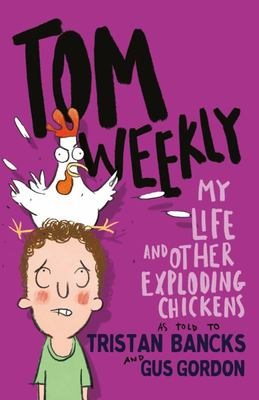 My Life and Other Exploding Chickens (Tom Weekly #4)