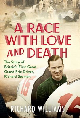 A Race with Love and Death - The Story of Richard Seaman