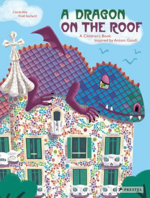 A Dragon on the Roof - A Children's Book Inspired by Antoní Gaudí
