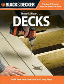 Decks: Build Your Very Own Deck in 12 Easy Steps