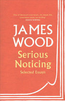 Serious Noticing - Selected Essays, 1999-2019