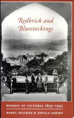 Redbrick and Bluestockings - Women at Victoria 1899-1993