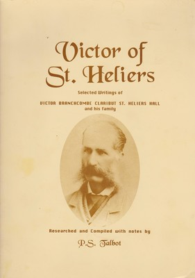 Victor of St. Heliers Selected Writings of Victor Branchcombe Claribut St. Heliers Hall and his family