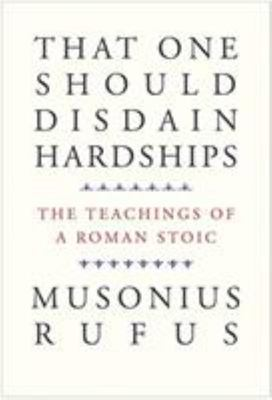 That One Should Disdain Hardships - the Teachings of a Roman Stoic