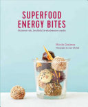 Superfood Energy Balls & Bites : Nutrient-rich, Healthful & Wholesome Snacks