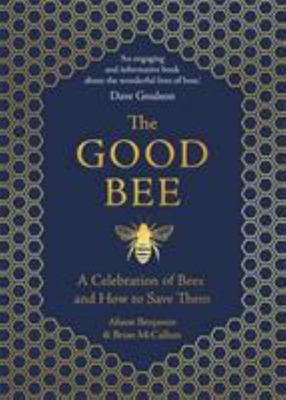 The Good Bee - A Celebration of Bees - and How to Save Them