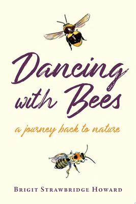 Dancing with Bees - A Journey Back to Nature