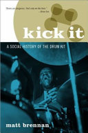 Kick It - A Social History of the Drum Kit