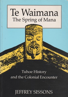 Te Waimana, the Spring of Mana: Tuhoe History and the Colonial Encounter