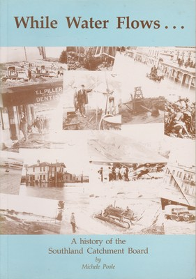 While Water Flows... A History of the Southland Catchment Board
