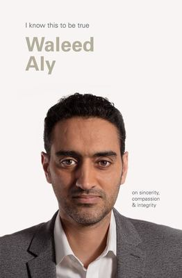 Waleed Aly (I Know This to Be True): On Sincerity, Compassion and Integrity