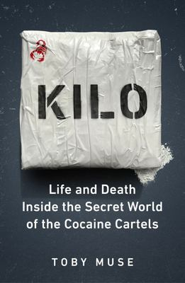 Kilo - Life and Death Inside the Secret World of the Cocaine Cartels