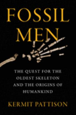 Fossil Men - The Quest for the Oldest Skeleton and the Origins of Humankind