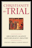 Christianity on Trial - Arguments Against Anti-Religious Bigotry