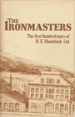 THE IRONMASTERS The First hundred years of H.E.Shacklock Ltd