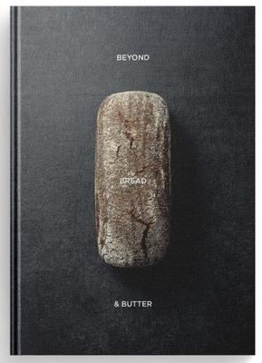 Beyond Bread and Butter - A Celebration of Sourdough