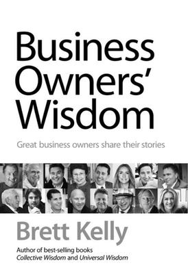 Business Owners Wisdom: Great Business Owners Speak Their Minds