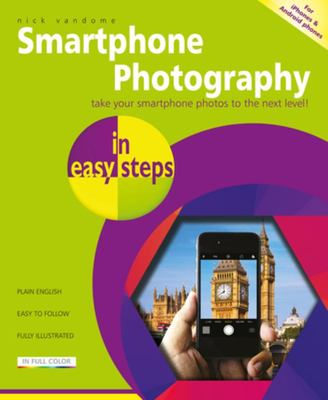 Smartphone Photography in Easy Steps - Covers IPhones and Android Phones